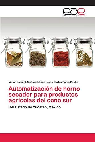 Automatización de horno secador para productos agrícolas del cono sur: Del Estado de Yucatán, México