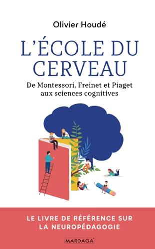 L'école du cerveau: De Montessori, Freinet et Piaget...