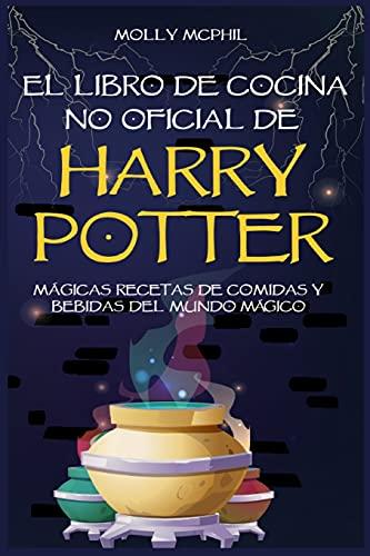 El libro de Cocina no Oficial de Harry Potter: Mágicas Recetas de comidas y bebidas del Mundo Mágico