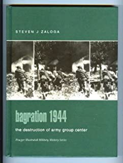 Bagration 1944: The Destruction of Army Group Center (Praeger Illustrated Military History)
