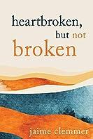 Heartbroken, But Not Broken