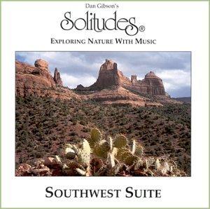 Dan Gibson s Solitudes: Southwest Suite