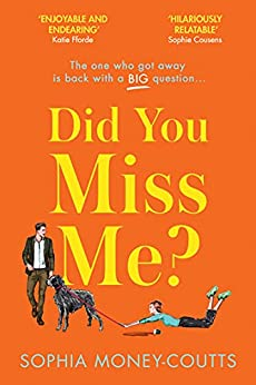 Did You Miss Me?: The laugh-out-loud funny rom-com of summer 2021 about the one who got away by [Sophia Money-Coutts]