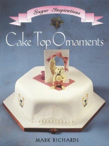 Cake Top Ornaments (Sugar Inspiration)