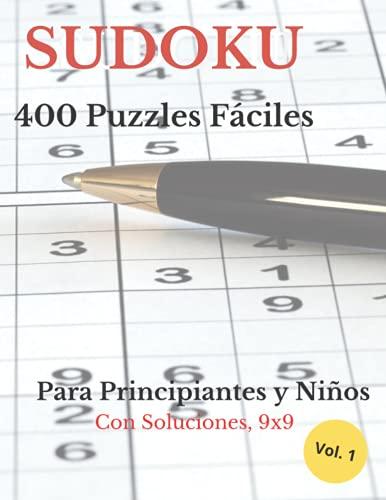 SUDOKU 400 Puzzles Fáciles: Para Principiantes y Niños, Con Soluciones 9x9
