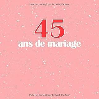 45 Ans De Mariage: Livre D'Anniversaire - Livre D'Or Mariage - Souvenirs De Noces - Pour entrer et remplir - Vermeil (French Edition)