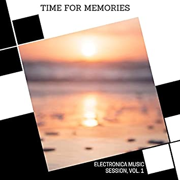 Time For Memories - Electronica Music Session, Vol. 1