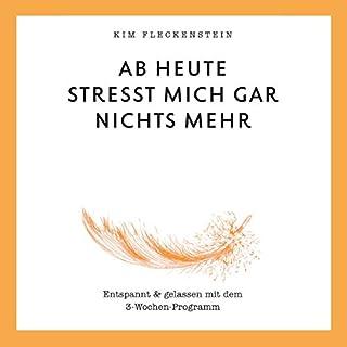 Ab heute stresst mich gar nichts mehr     Entspannt & gelassen mit dem 3-Wochen-Programm              Autor:                                                                                                                                 Kim Fleckenstein                               Sprecher:                                                                                                                                 Kim Fleckenstein                      Spieldauer: 4 Std. und 37 Min.     7 Bewertungen     Gesamt 3,6
