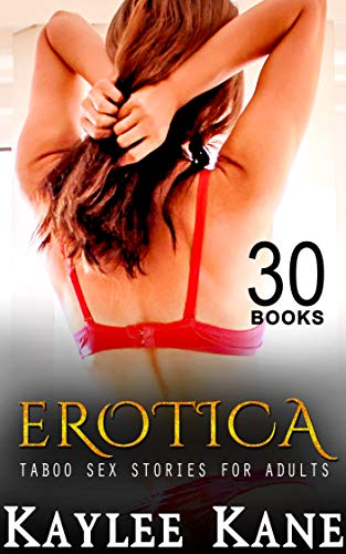 30 Books Erotica Taboo Sex Stories For Adults: First Time, Insta-Lust, Fertile, Age-Play, Medical Play, Monster, Alien and more...All HEA