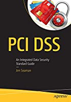 PCI DSS: An Integrated Data Security Standard Guide Front Cover