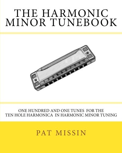 The Harmonic Minor Tunebook: One Hundred and One Tunes for the Ten Hole Harmonica in Harmonic Minor Tuning