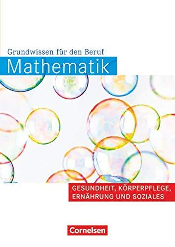 Mathematik - Grundwissen für den Beruf - Mit Tests - Basiskenntnisse in der beruflichen Bildung: Gesundheit, Körperpflege, Ernährung und Soziales - Arbeitsbuch
