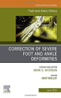 Correction of Severe Foot and Ankle Deformities, An issue of Foot and Ankle Clinics of North America (Volume 25-2) (The Clinics: Orthopedics, Volume 25-2)