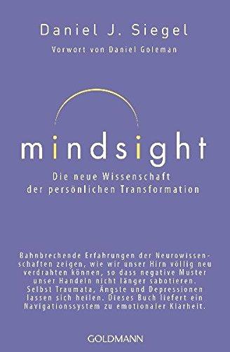Mindsight - Die neue Wissenschaft der persönlichen Transformation: Vorwort von Daniel Goleman