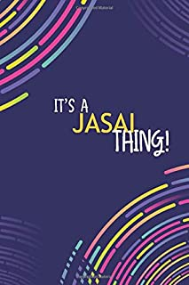 IT'S A JASAI THING: YOU WOULDN'T UNDERSTAND Lined Notebook / Journal Gift, 120 Pages, Glossy Finish