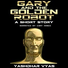 Gary and the Golden Robot: A Short Story