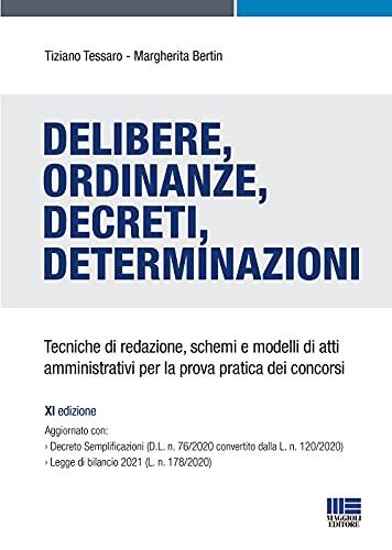 Delibere, Ordinanze, Decreti, Determinazioni. Tecniche di redazione, schemi e modelli di atti amministrativi per la prova pratica dei concorsi