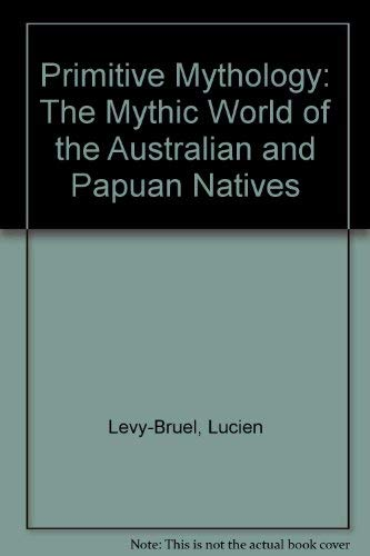 Primitive Mythology: The Mythic World of the Australian and Papuan Natives (English and French Edition)