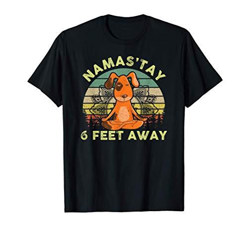 Namaste Namas'tay 6 Feet Away Funny Dog Lover Quarantine T-Shirt