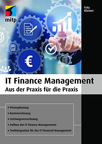 IT Financial Management: Aus der Praxis für die Praxis (mitp Business)