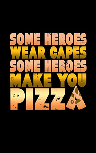 Some Heroes Wear Capes Some Heroes Make You Pizza: A blank lined journal soft cover for you to record memories, goals, notes, recipes and more!