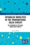 Entangled Mobilities in the Transnational Salsa Circuit: The Esperanto of the Body, Gender and Ethnicity (The Feminist Imagination - Europe and Beyond)