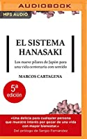 El sistema Hanasaki/ The Hanasaki System: Los Nueve Pilares De Japo´n Para Una Vida Centenaria Con Sentido/ the Nine Pillars of Japan for a Centuries-old Life With Meaning