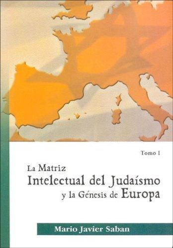 La Matriz Intelectual del Judaismo y La Genesis de Europa by Mario J. Saban (2005-11-02)