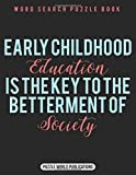 Early Childhood Education Is The Key To The Betterment of Society.: Word Search Books for kids 9-12