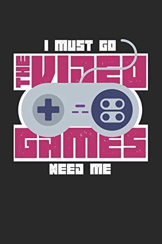 I Must Go The Video Games Need Me: Ich Muss Los Die Videospiele Brauchen Mich! Notizbuch / Tagebuch / Heft mit Karierten Seiten. Notizheft mit Weißen ... Planer für Termine oder To-Do-Liste.