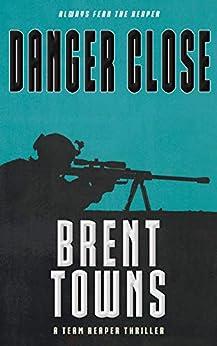 Danger Close: A Team Reaper Thriller by [Brent Towns]
