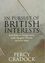 In Pursuit of British Interests: Reflections on Foreign Policy Under Margaret Thatcher and John Major