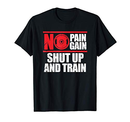 No Pain No Gain Shut Up And Train Bodybuilding Gym Workout T-Shirt