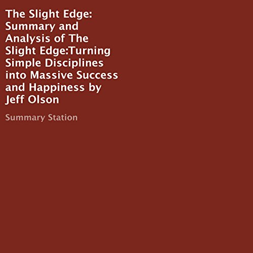 Summary and Analysis of The Slight Edge: Turning Simple Disciplines into Massive Success and Happiness by Jeff Olson audiobook cover art