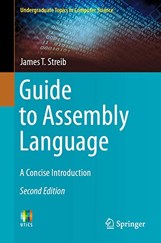 Compare Textbook Prices for Guide to Assembly Language: A Concise Introduction Undergraduate Topics in Computer Science 2nd ed. 2020 Edition ISBN 9783030356385 by Streib, James T.