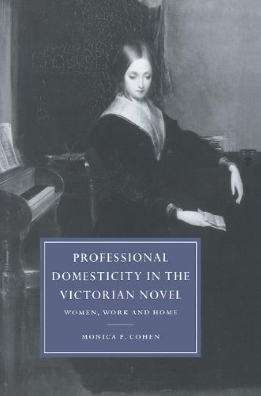 とんでもない州弱まるPro Domesticity in Victorian Novel: Women, Work and Home (Cambridge Studies in Nineteenth-Century Literature and Culture)