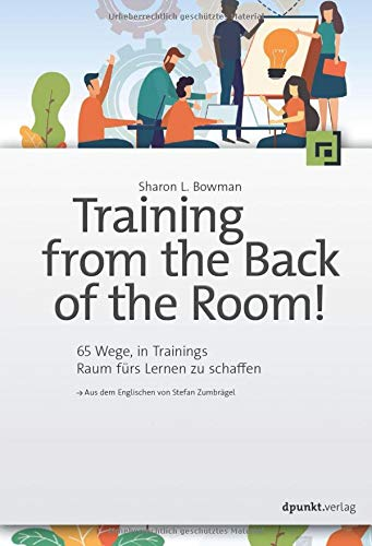 Training from the Back of the Room: 65 Wege in Trainings Raum fürs Lernen zu schaffen