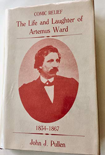 Comic Relief: Life and Laughter of Artemus Ward, 1834-67