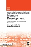 Autobiographical Memory Development: Theoretical and Methodological Approaches (Current Issues in Memory)