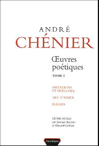 André Chénier, Oeuvres poétiques, tome 1: Imitations et préludes - Art d'aimer - Élégies
