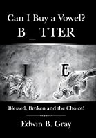 Can I Buy a Vowel?: Blessed, Broken and the Choice!