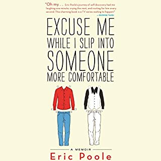 Excuse Me While I Slip into Someone More Comfortable                   By:                                                                                                                                 Eric Poole                               Narrated by:                                                                                                                                 Kirby Heyborne                      Length: 7 hrs and 45 mins     20 ratings     Overall 4.4