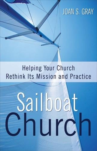 Sailboat Church: Helping Your Church Rethink Its Mission and Practice
