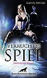 Verruchtes Spiel | Erotischer Roman: Sie entdeckt Sexualitt und Lust sowie die Intensitt ihrer eigenen Begierden ... (Erotik Romane)
