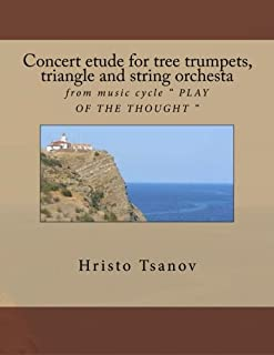 """Concert etude for tree trumpets, triangle and string orchesta: from music cycle """" PLAY OF THE THOUGHT """""""