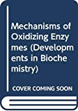 Mechanisms of oxidizing enzymes (Developments in biochemistry)