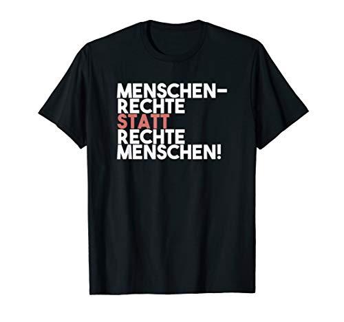Menschenrechte statt rechte Menschen Antirassismus T-Shirt