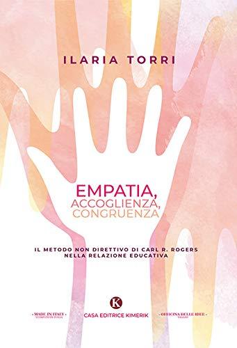Empatia, accoglienza, congruenza. Il metodo non direttivo di Carl R. Rogers nella relazione educativa