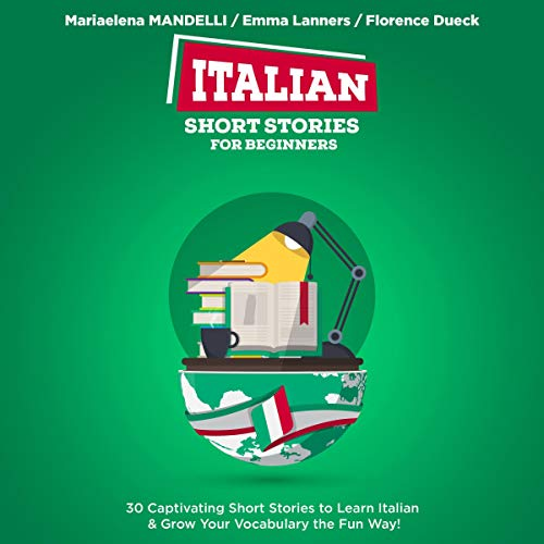 Italian Short Stories for Beginners: 30 Captivating Short Stories to Learn Italian & Grow Your Vocabulary the Fun Way! (Bilingual Italian Book 1) cover art