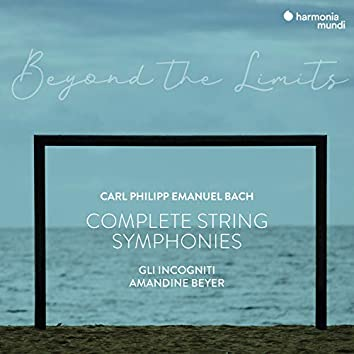 """C.P.E. Bach: """"Beyond the Limits"""" Complete Symphonies for Strings and Continuo"""